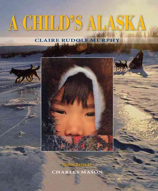 A Child's Alaska By Murphy, Claire Rudolf/ Mason, Charles (PHT)